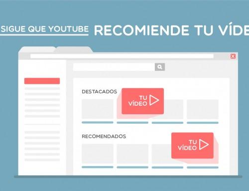 Cómo conseguir que Youtube recomiende tu vídeo